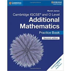 Cambridge IGCSE and O Level Additional Mathematics Practice Book, 2nd Edition